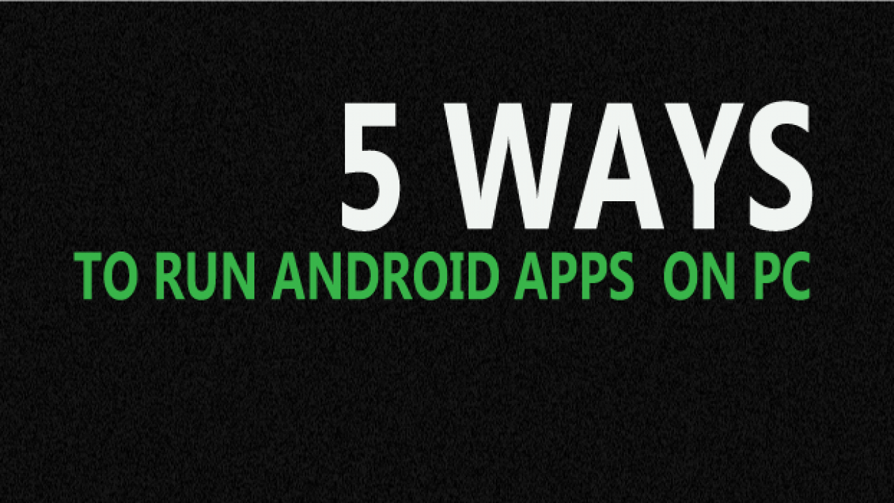 5+2 Ways To Run Android Apps On Computer (Bluestacks