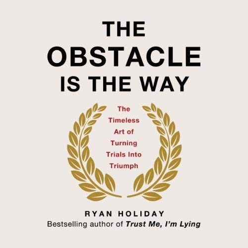 motivational audiobook - 04 - The Obstacle Is the Way